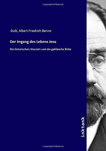 Der Irrgang des Lebens Jesu: Die historischen Wurzeln und die galiläische Blüte