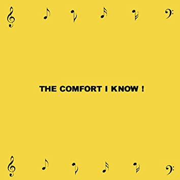 The Comfort I Know!