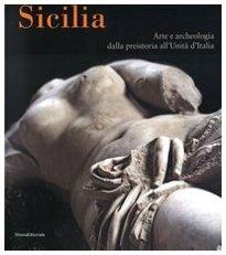 Sicilia. Arte E Archeologia Dalla Preistoria All'Unità D'Italia