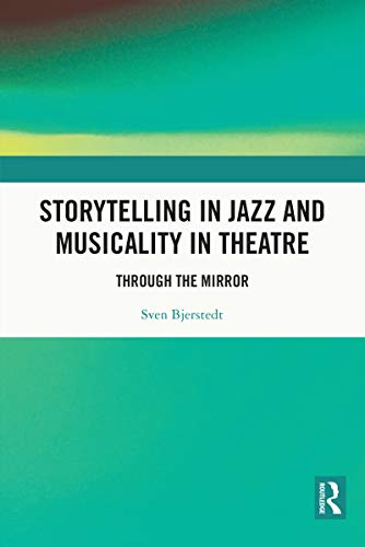 Storytelling in Jazz and Musicality in Theatre: Through the Mirror (English Edition)