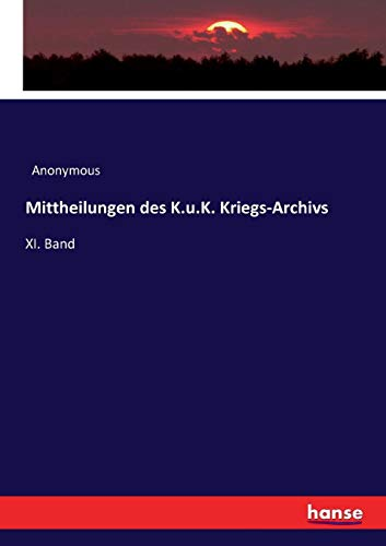 Mittheilungen des K.u.K. Kriegs-Archivs: XI. Band