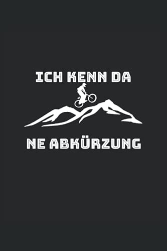 Fahrrad Mountainbike Ich Kenne Da Ne Abkürzung MTB Radtour: Dot/Lined/Checkered grid Journal or Notebook (6x9 inches) with 120 Pages