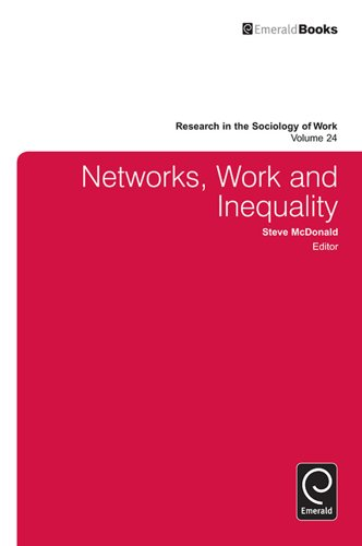 Networks, Work, and Inequality (Research in the Sociology of Work Book 24)