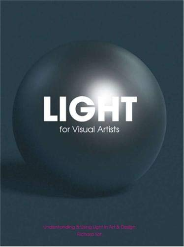 Light for Visual Artists: Understanding & Using Light in Art & Design