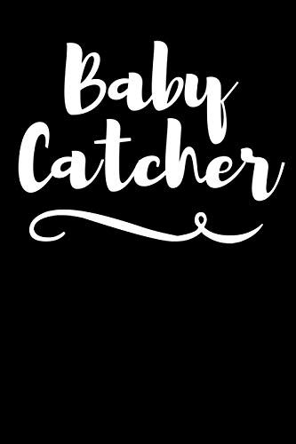 Baby Catcher: Lined Journal Notebook for Midwives, Midwifery Students
