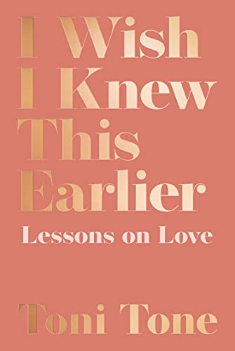 I Wish I Knew This Earlier: Lessons on Love: The Lessons You Need for the Relationships You Want