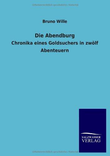 Die Abendburg: Chronika eines Goldsuchers in zwölf Abenteuern