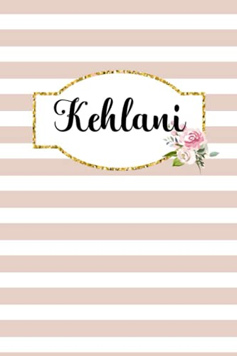 Kehlani: Classic Floral Personalized Notebook/Journal Gifts For Girls Named Kehlani 120 College Ruled Pages