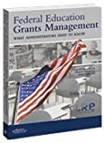 Federal Education Grants Management: What Administrators Need to Know -- Fifth Edition