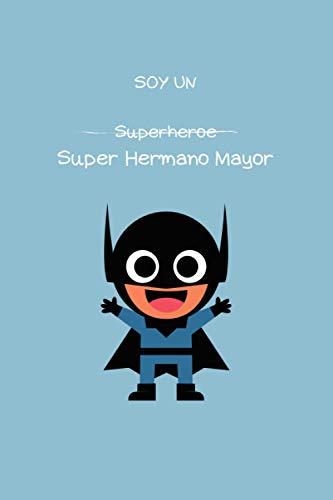 SOY UN SUPERHEROE SUPER HERMANO MAYOR: Libro de dibujos para niños. Regalo hermano mayor o futuro hermano mayor. Dibujar, escribir y colorear