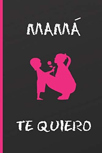 MAMA, TE QUIERO: CUADERNO 6' X 9'. 120 Pgs. DÍA DE LA MADRE.  DIARIO, CUADERNO DE NOTAS, RECETAS, APUNTES O AGENDA. REGALO CREATIVO.