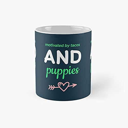 Motivated By Tacos And Puppies Classic Mug - Ceramic Coffee White (11 Ounce) Tea Cup Gifts For Bestie, Mom Dad, Lover, Lgbt