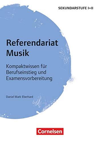 Referendariat Sekundarstufe I + II: Musik - Kompaktwissen für Berufseinstieg und Examensvorbereitung - Buch