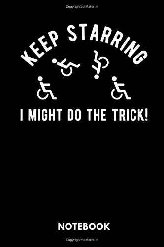 Keep Starring I Might Do The Trick! Notebook: Notizbuch für Rollstuhlfahrer im Rollstuhl