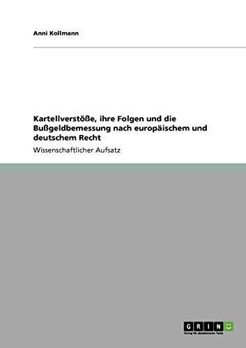 Kartellverstöße, ihre Folgen und die Bußgeldbemessung nach europäischem und deutschem Recht