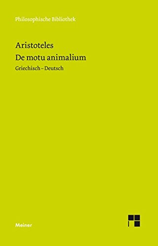 De motu animalium: Über die Bewegung der Lebewesen (Philosophische Bibliothek)