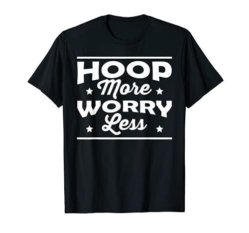 Hoop More Worry Less Hula Hoop Dancer T-Sh