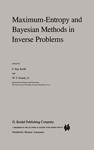 Maximum-Entropy and Bayesian Methods in Inverse Problems (Fundamental Theories of Physics (14), Band 14)