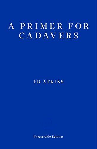 A Primer for Cadavers by Ed Atkins (2016-08-24)