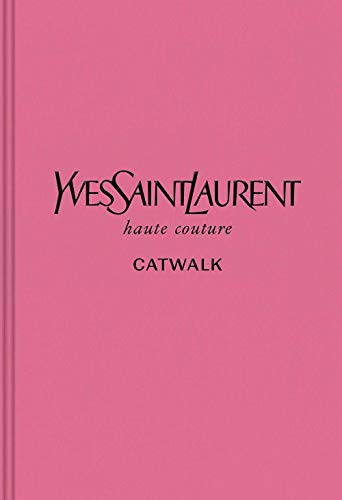 Image of Yves Saint Laurent: The Complete Haute Couture Collections, 1962–2002 (Catwalk)