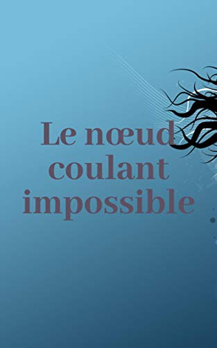 Le nœud coulant impossible (French Edition)
