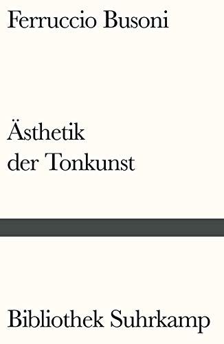 Entwurf einer neuen Ästhetik der Tonkunst: Mit Anmerkungen von Arnold Schönberg und einem Nachwort von H.H. Stuckenschmidt (Bibliothek Suhrkamp)