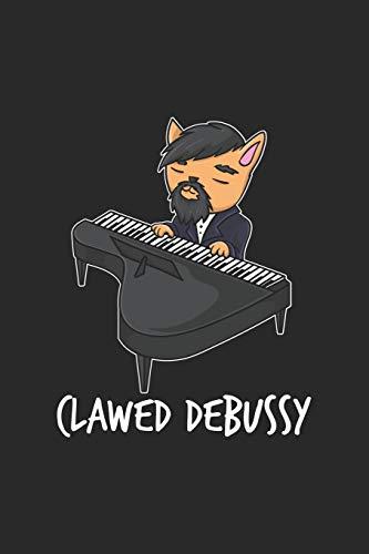 Clawed Debussy - Cat Playing Piano - Cute Cat Pun T-Shirt: Katze Piano Klavier Spieler Notizbuch / Tagebuch / Heft mit Linierten Seiten. Notizheft mit ... Journal, Planer für Termine oder To-Do-Liste.