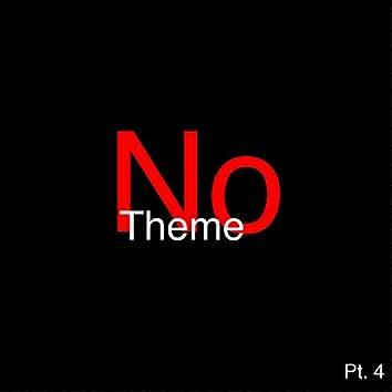 No Theme, Pt. 4