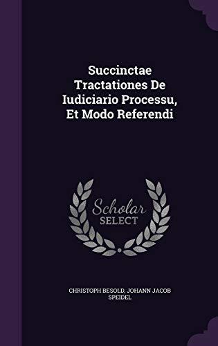 Succinctae Tractationes de Iudiciario Processu, Et Modo Referendi
