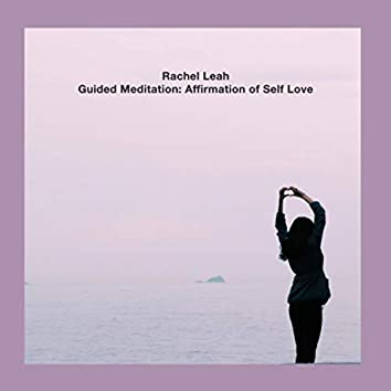 Guided Meditation: Affirmation of Self Love