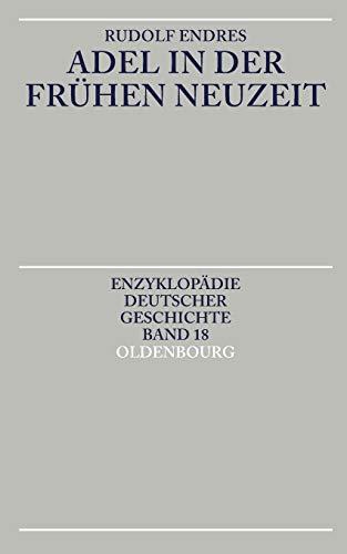 Adel in der Frühen Neuzeit (Enzyklopädie deutscher Geschichte, Band 18)