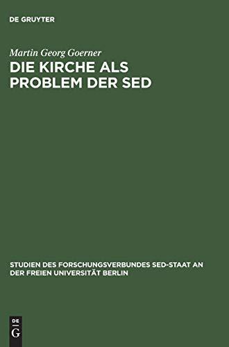 Die Kirche als Problem der SED: Strukturen kommunistischer Herrschaftsausübung gegenüber der evangelischen Kirche 1945 bis 1958 (Studien des ... SED-Staat an der Freien Universität Berlin)