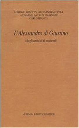 L'Alessandro di Giustino: (Dagli antichi ai moderni) (Eredita Dell'antico (L'). Passato E Presente) (Italian Edition)