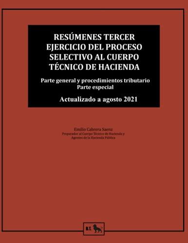 Resúmenes tercer ejercicio del proceso selectivo al cuerpo Técnico de Hacienda: Parte general y parte especial (Preparación Técnicos de Hacienda - Emilio Cabrera)