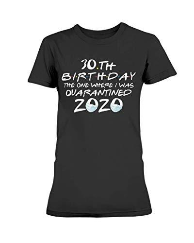 30. Geburtstag Derjenige, bei dem ich unter Quarantäne gestellt wurde Geburtstag 2020 Geschenk - Damen T-Shirt