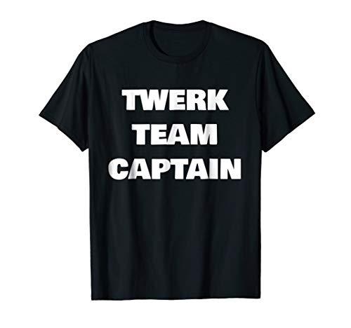 Twerk Team Captain Shirt | Humor | Dance | Novelty | Shirt