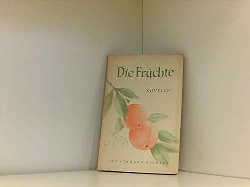 Die Früchte . Eine Novelle von Gerhard Pfahler .