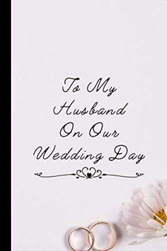 To My Husband On Our Wedding Day: Keepsake Notebook Gift for Your Groom