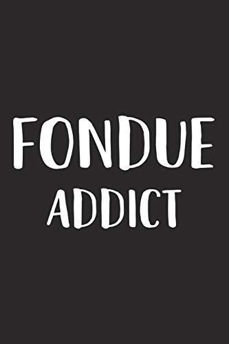 Fondue Addict: A 6x9 Inch Matte Softcover Journal Notebook With 120 Blank Lined Pages And A Funny Foodie Feast Cover Slogan