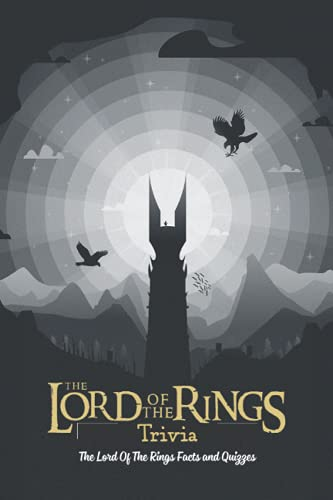 The Lord Of The Rings Trivia: The Lord Of The Rings Facts and Quizzes: The Lord Of The Rings Quiz Book