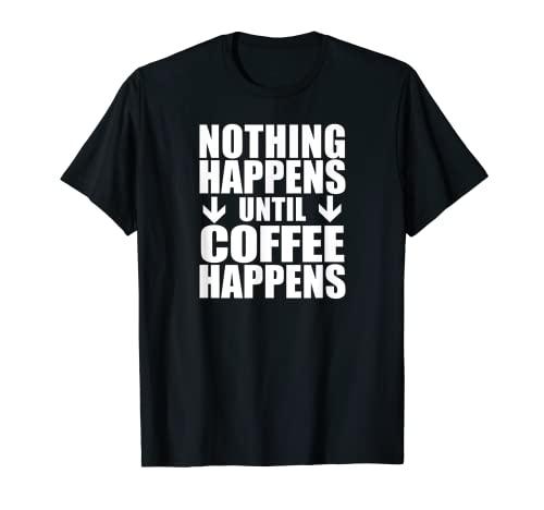 No pasa nada hasta que el café suceda divertido Camiseta