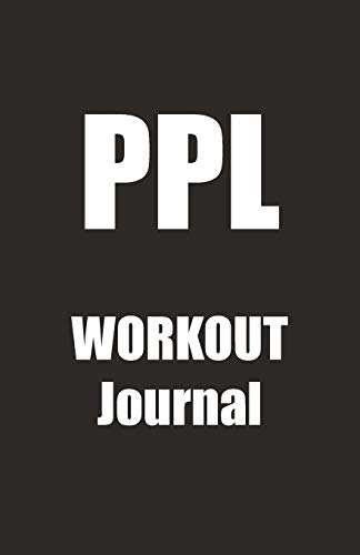 PPL Workout Journal: A Push Pull Legs Workout Routine Tracker Journal And Daily Log 110 Pages