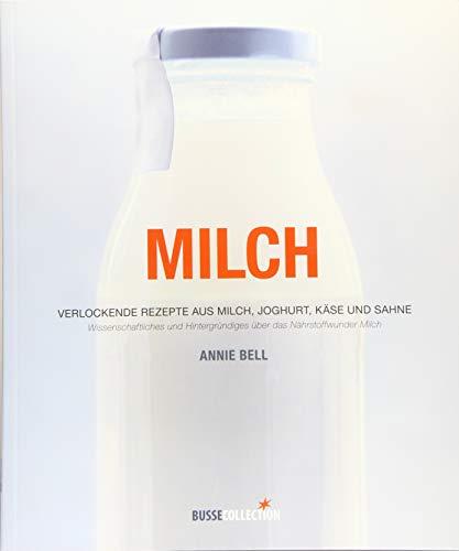 Milch: Verlockende Rezepte aus Milch, Joghurt, Käse und Sahne