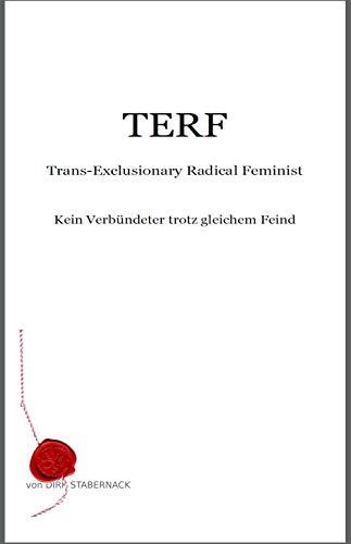 TERF - Trans-Exclusionary Radical Feminist: Kein Verbündeter trotz gleichem Feind (German Edition)