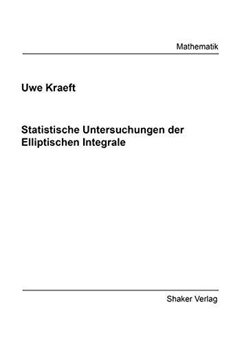 Statistische Untersuchungen der Elliptischen Integrale (Berichte aus der Mathematik)