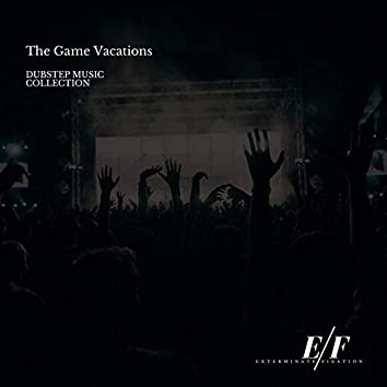 The Game Vacations - Dubstep Music Collection