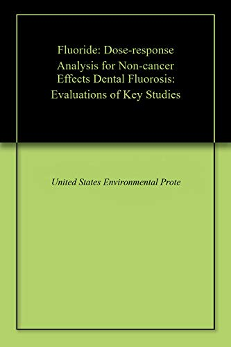 Fluoride: Dose-response Analysis for Non-cancer Effects Dental Fluorosis: Evaluations of Key Studies (English Edition)