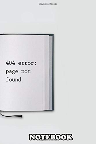 Notebook: Funny Page Not Found Error 404 Book , Journal for Writing, College Ruled Size 6