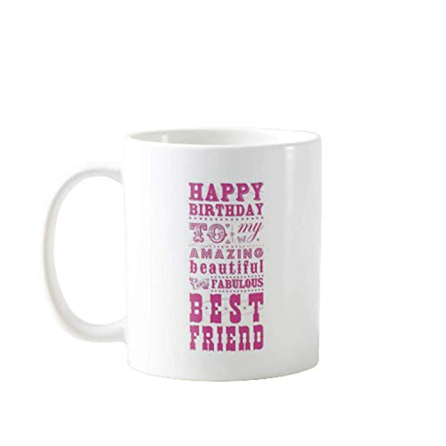 11OZ HAPPY BIRTHDAY TO MY AMAZING BEAUTIFUL FABULOUS BEST FRIEND - GIFT IDEAL FOR MEN, WOMEN, MOM, DAD, TEACHER, BROTHER OR SISTER #6482