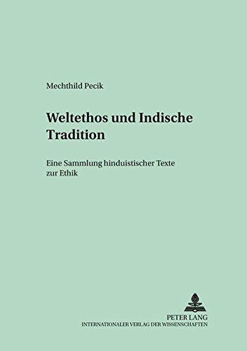 Weltethos und Indische Tradition: Eine Sammlung hinduistischer Texte zur Ethik (Tübinger Beiträge zur Religionswissenschaft, Band 4)